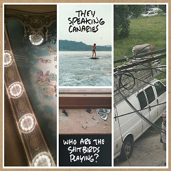 THEE SPEAKING CANARIES - WHO ARE THE SHITBIRDS PLAYING?