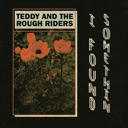 TEDDY & THE ROUGH RIDERS - I FOUND SUMTHIN'