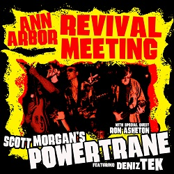 SCOTT MORGAN'S POWERTRANE WITH DENIZ TEX & RON ASHETON - ANN ARBOUR REVIVAL MEETING