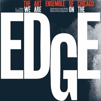 ART ENSEMBLE OF CHICAGO - WE ARE ON THE EDGE: A 50TH ANNIVERSARY CELEBRATION