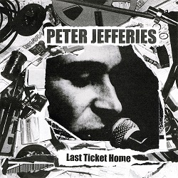 PETER JEFFERIES - LAST TICKET HOME