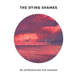 THE DYING SHAMES - RE-INTRODUCING THE SHAMES
