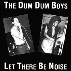 THE DUM DUM BOYS - LET THERE BE NOISE