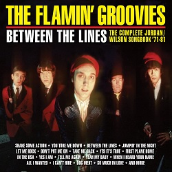 THE FLAMIN' GROOVIES - BETWEEN THE LINES: THE COMPLETE JORDAN / WILSON SONGBOOK 71-81