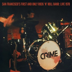 CRIME - SAN FRANCISCO'S FIRST & ONLY ROCK N ROLL BAND