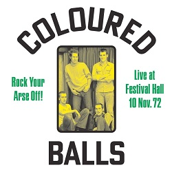 COLOURED BALLS - ROCK YOUR ARSE OFF! LIVE AT FESTIVAL HALL NOV 72