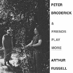 PETER BRODERICK & FRIENDS - PLAY MORE ARTHUR RUSSELL