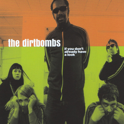 DIRTBOMBS - IF YOU DON'T ALREADY HAVE A LOOK