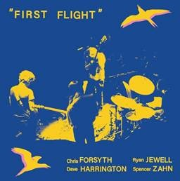 CHRIS FORSYTH / DAVE HARRINGTON / RYAN JEWELL / SPENCER ZAHN - FIRST FLIGHT