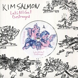 KIM SALMON - LET'S ALL GET DESTROYED / UNADULTERATED