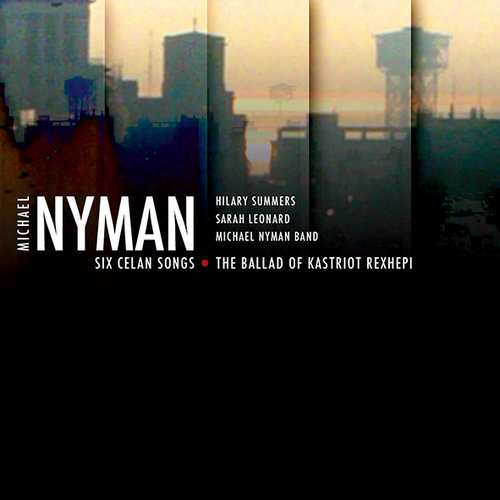 MICHAEL NYMAN - SIX CELAN SONGS / THE BALLAD OF KASTRIOT REXHEPI
