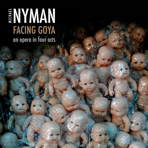 MICHAEL NYMAN - FACING GOYA: AN OPERA IN FOUR ACTS