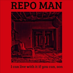 REPO MAN - I CAN LIVE WITH IT IF YOU CAN, SON