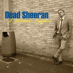 DEAD SHEERAN - NATIONAL DISGRACE