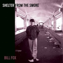 BILL FOX - SHELTER FROM THE SMOKE