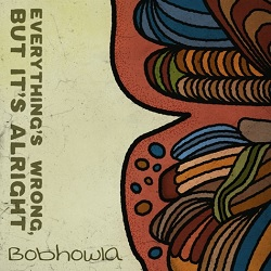 BOBHOWLA - EVERYTHING IS WRONG, BUT IT'S ALRIGHT