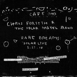 CHRIS FORSYTH & THE SOLAR MOTEL BAND - RARE DREAMS: SOLAR LIVE 2.27.18