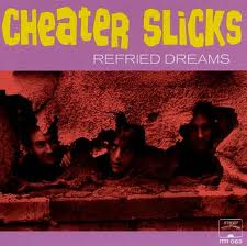 CHEATER SLICKS - REFRIED DREAMS