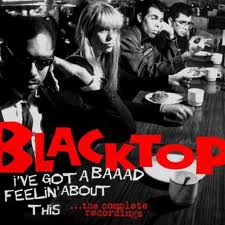 BLACKTOP - I GOT A BAAAD FEELING - COMPLETE RECORDINGS