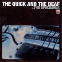 THE SPECIMENS - THE QUICK AND THE DEAF