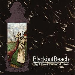 BLACKOUT BEACH - LIGHT FLOWS THE PUTRID DAWN