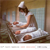 TH?FAITH HEALERS - THE PEEL SESSIONS