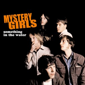 MYSTERY GIRLS - SOMETHING IN THE WATER