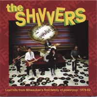 THE SHIVVERS - TEENLINE #201 - LOST HITS FROM MILWAUKEE'S FIRST FAMILY OF POWERPOP: 1979-82