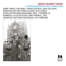 VARIOUS - ?REMOVE CELEBRITY CENTRE? ? A JUNIOR ASPIRIN RECORDS COMPILATION