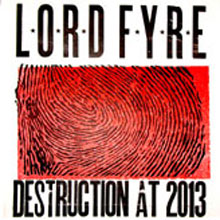 LORD FYRE - DESTRUCTION AT 2013