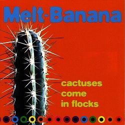 MELT BANANA - CACTUSES COME IN FLOCKS
