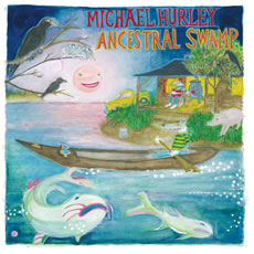MICHAEL HURLEY - ANCESTRAL SWAMP