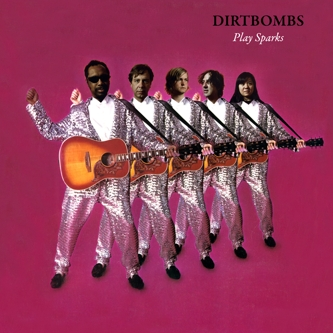 DIRTBOMBS - PLAY SPARKS