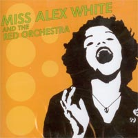 MISS ALEX WHITE AND THE RED ORCHESTRA - S/T