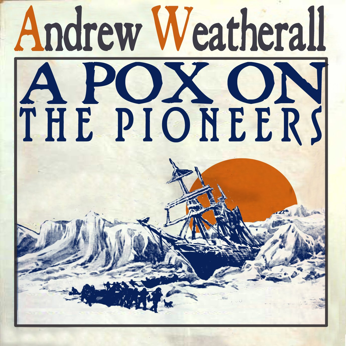 ANDREW WEATHERALL - A POX ON THE PIONEERS
