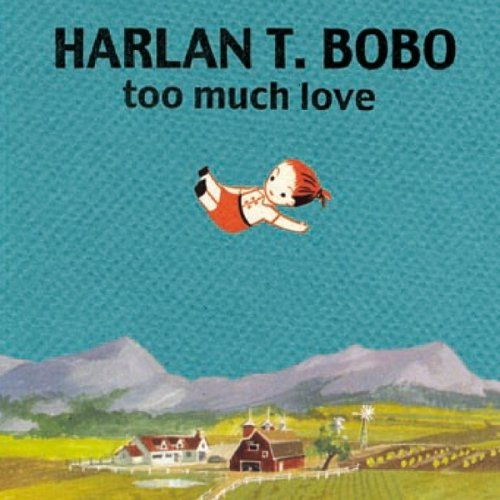HARLAN T. BOBO - TOO MUCH LOVE