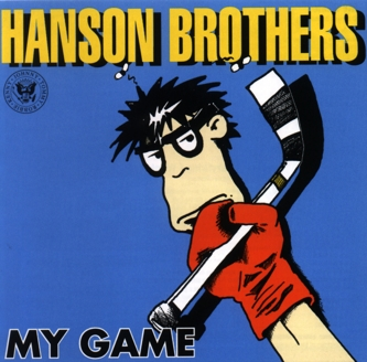 HANSON BROTHERS - MY GAME