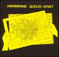 SUBHUMANS - WORLDS APART