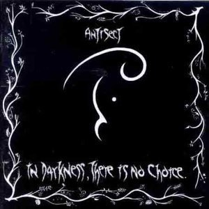 ANTISECT - IN DARKNESS THERE IS NO CHOICE