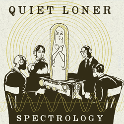 QUIET LONER - SPECTROLOGY