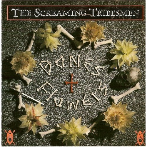 SCREAMING TRIBESMEN - BONES AND FLOWERS