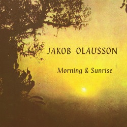 JAKOB OLAUSSON - MORNING AND SUNRISE