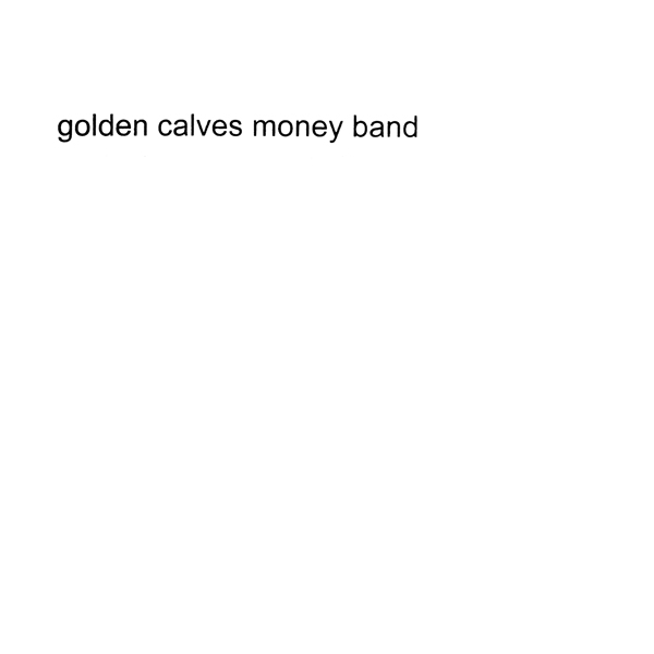 GOLDEN CALVES - COLLECTION: MONEY BAND + CENTURY BAND