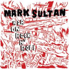 MARK SULTAN - WAR ON ROCK 'N' ROLL