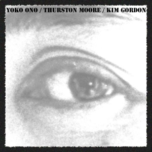 YOKO ONO/THURSTON MOORE/KIM GORDON - EARLY IN THE MORNING