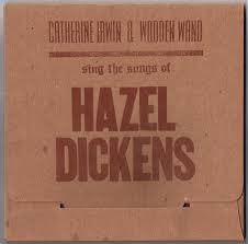 CATHERINE IRWIN & WOODEN WAND - SING THE SONGS OF HAZEL DICKENS