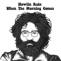 HOWLIN RAIN - WHEN THE MORNING COMES