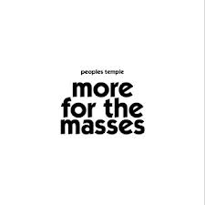 PEOPLE'S TEMPLE - MORE FOR THE MASSES