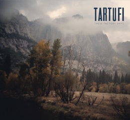 TARTUFI - THESE FACTORY DAYS