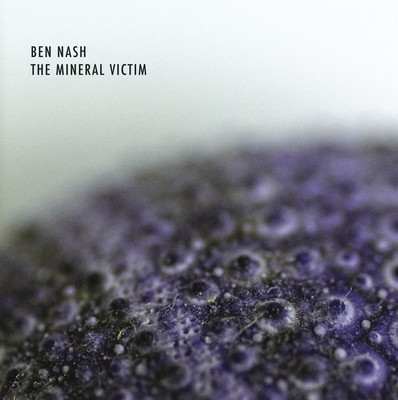 BEN NASH - THE MINERAL VICTIM